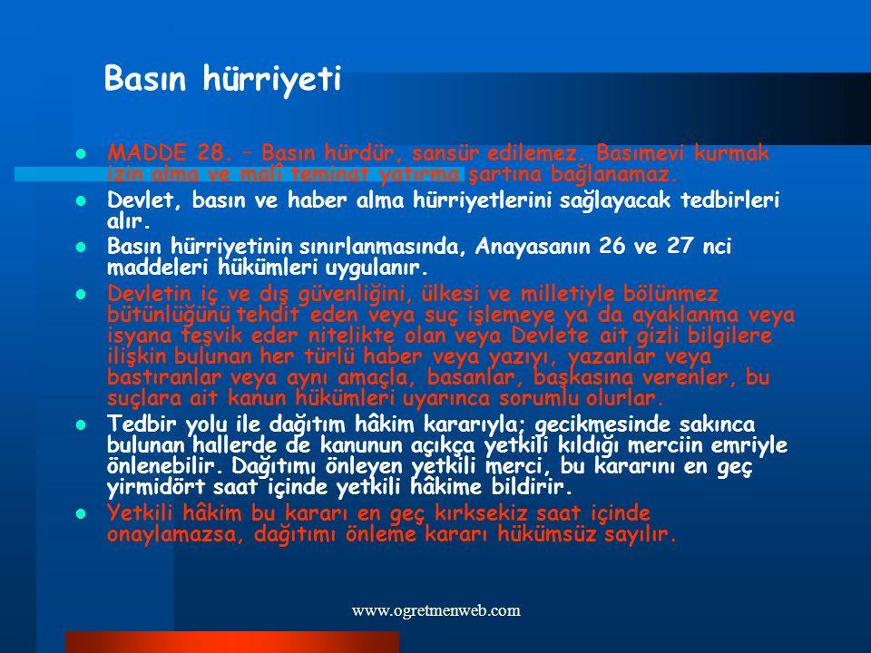www.ogretmenweb.com Basın hürriyeti MADDE 28. – Basın hürdür, sansür edilemez. Basımevi kurmak izin alma ve malî teminat yatırma şartına bağlanamaz. D