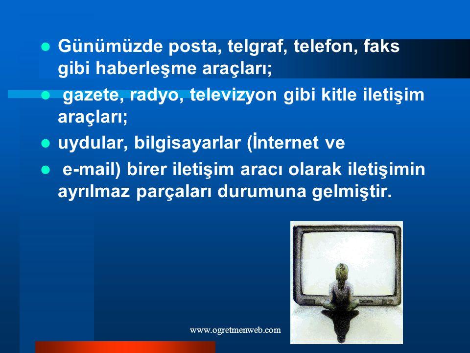 www.ogretmenweb.com Günümüzde posta, telgraf, telefon, faks gibi haberleşme araçları; gazete, radyo, televizyon gibi kitle iletişim araçları; uydular,