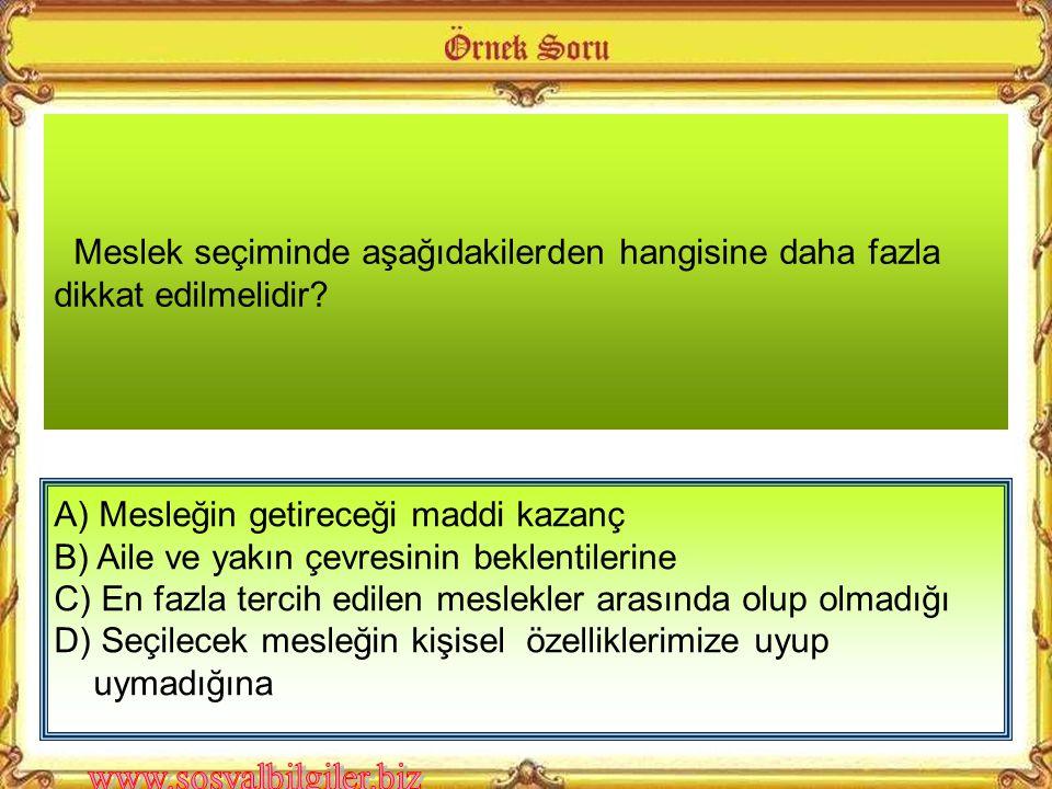 A) İlgi alanlarına B) Mesleğin kazancına C) Mesleğin iş imkânlarına D) Ailesinin beklentilerine Buna göre, Nurgül'ün mesleğini seçerken aşağıdakilerden hangisine dikkat etmediği söylenebilir.