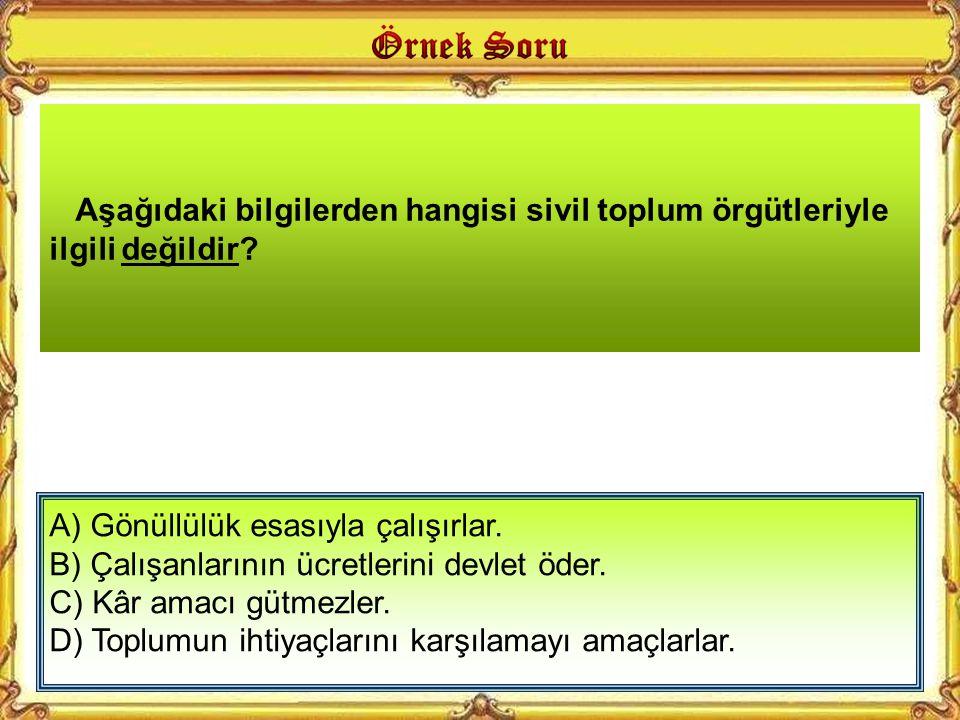 A) Türk Silahlı Kuvvetleri B) Dernekler C) Sendikalar D) Okul Aile Birlikleri Sivil toplum, devletin müdahalesi dışında kalmış ve bireylerin kendi kendine yönlendirebildikleri demokratik bir yapıdır.