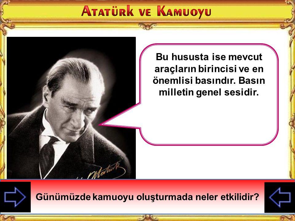 M. Kemal Kuruluş Savaşı sırasında halkı doğru bilgilendirmek ve halkı bilinçlendirmek için Sivas'ta İrade-i Milliye, Ankara'da Hakimiyeti Milliye ve A