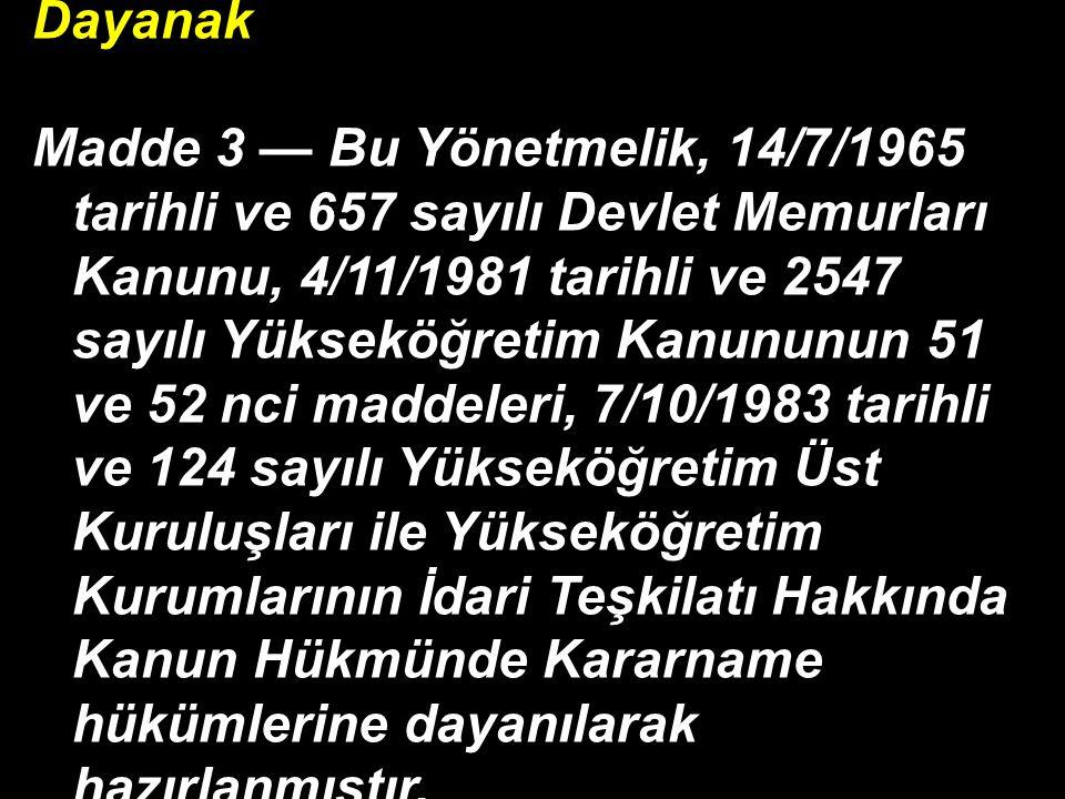 Dayanak Madde 3 — Bu Yönetmelik, 14/7/1965 tarihli ve 657 sayılı Devlet Memurları Kanunu, 4/11/1981 tarihli ve 2547 sayılı Yükseköğretim Kanununun 51