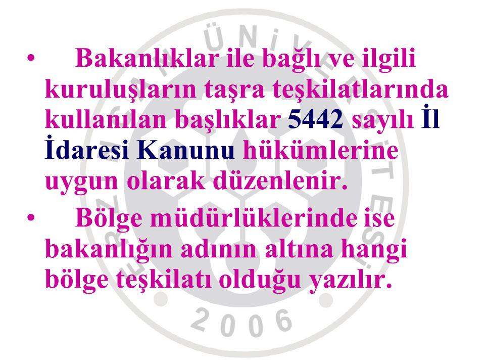Bakanlıklar ile bağlı ve ilgili kuruluşların taşra teşkilatlarında kullanılan başlıklar 5442 sayılı İl İdaresi Kanunu hükümlerine uygun olarak düzenle