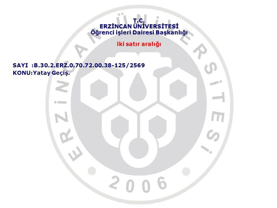 T.C. ERZİNCAN ÜNİVERSİTESİ Öğrenci işleri Dairesi Başkanlığı iki satır aralığı SAYI :B.30.2.ERZ.0.70.72.00.38-125/2569 KONU:Yatay Geçiş.