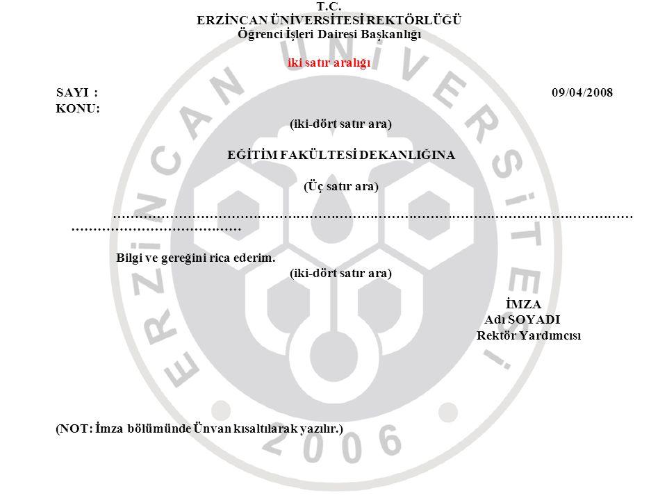 T.C. ERZİNCAN ÜNİVERSİTESİ REKTÖRLÜĞÜ Öğrenci İşleri Dairesi Başkanlığı iki satır aralığı SAYI : 09/04/2008 KONU: (iki-dört satır ara) EĞİTİM FAKÜLTES