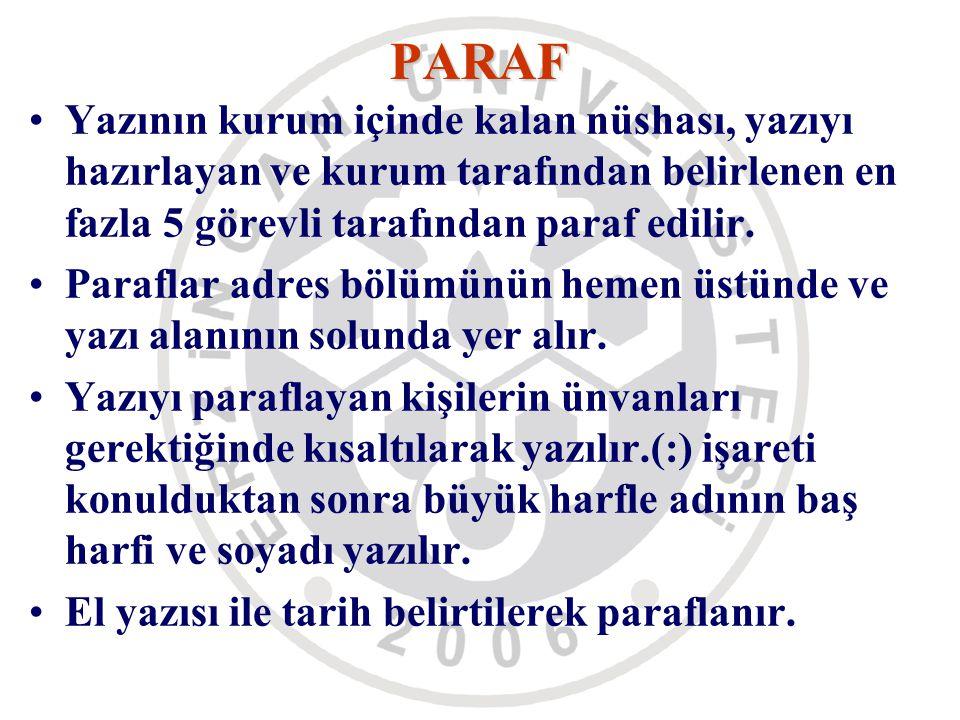PARAF Yazının kurum içinde kalan nüshası, yazıyı hazırlayan ve kurum tarafından belirlenen en fazla 5 görevli tarafından paraf edilir. Paraflar adres