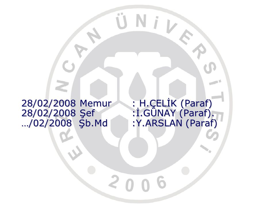 28/02/2008 Memur: H.ÇELİK (Paraf) 28/02/2008 Şef:İ.GÜNAY (Paraf). …/02/2008 Şb.Md:Y.ARSLAN (Paraf)