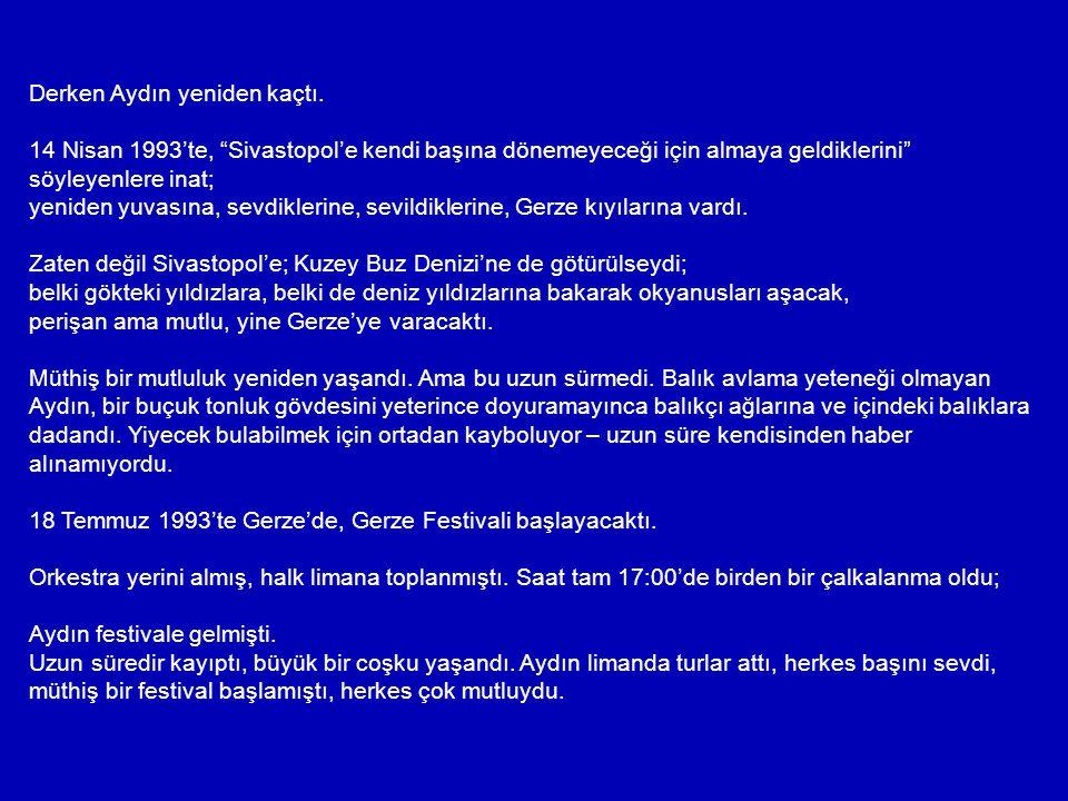 """Aydın'ı alacaklardı; güya """"o kendi başına dönemezdi"""", onu Sivastopol'deki sevgilisi Laspida Marşa'nın yanına götüreceklerdi. Bir yandan Greenpeace üye"""