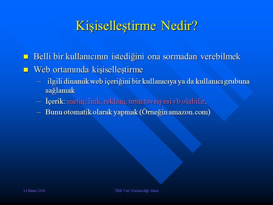 14 Ekim 2006TBD Veri Madenciliği Günü Kişiselleştirme Nedir? Belli bir kullanıcının istediğini ona sormadan verebilmek Belli bir kullanıcının istediği