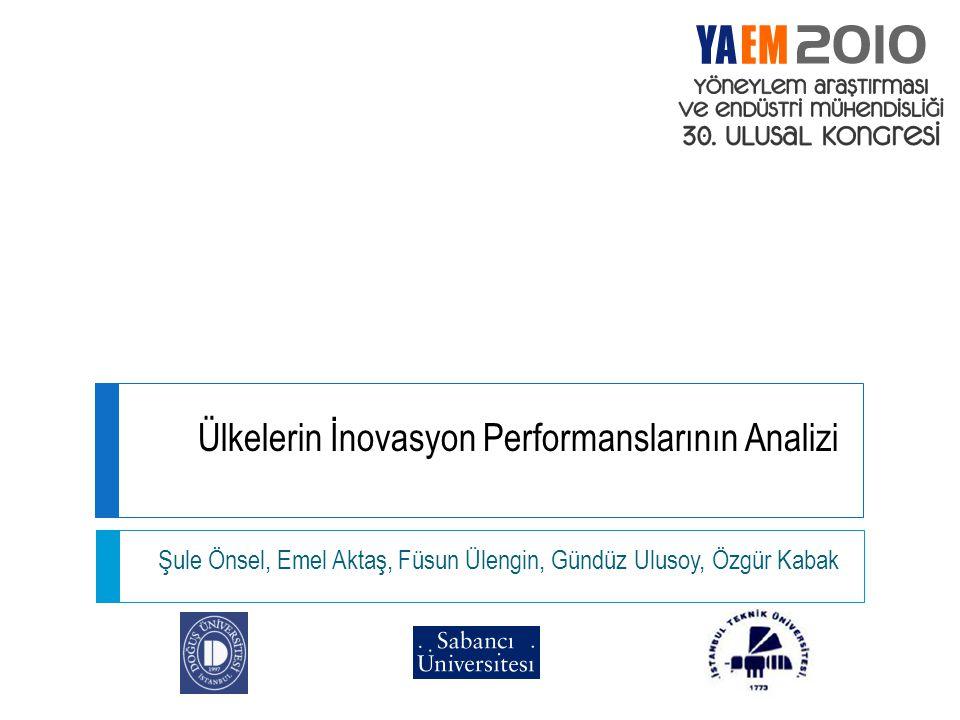 Ülkelerin İnovasyon Performanslarının Analizi Şule Önsel, Emel Aktaş, Füsun Ülengin, Gündüz Ulusoy, Özgür Kabak