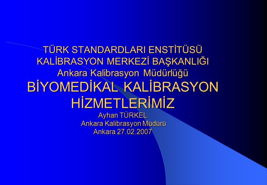 Biyomedikal Kalibrasyon Biyomedikal kalibrasyon hizmetleri TSE Kalibrasyon Merkezi Başkanlığına bağlı olarak 1994 yılında Ankara'da hizmetlerine başlamış olup 1997 yılında Gebze'de TSE Kalite Kampüsünde verilen hizmetlerle iki noktadan Türkiye genelinde hizmetlerini sürdürmektedir.