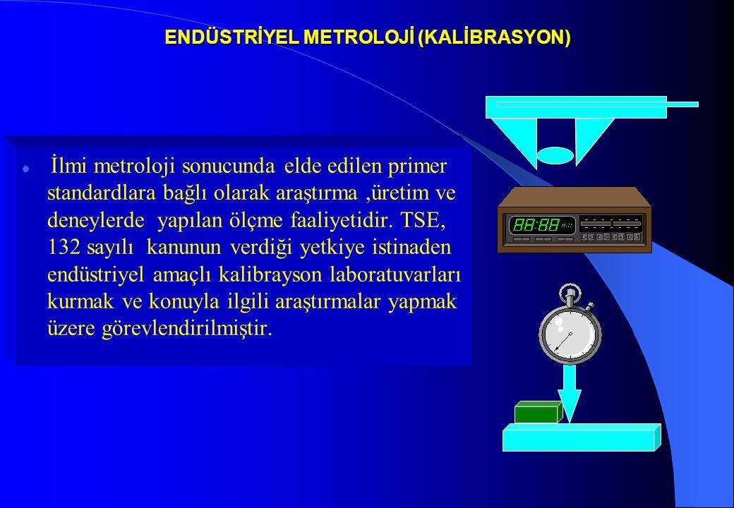 ENDÜSTRİYEL METROLOJİ (KALİBRASYON) İlmi metroloji sonucunda elde edilen primer standardlara bağlı olarak araştırma,üretim ve deneylerde yapılan ölçme