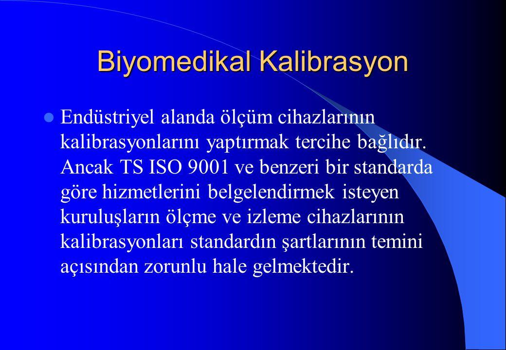 Biyomedikal Kalibrasyon Endüstriyel alanda ölçüm cihazlarının kalibrasyonlarını yaptırmak tercihe bağlıdır. Ancak TS ISO 9001 ve benzeri bir standarda