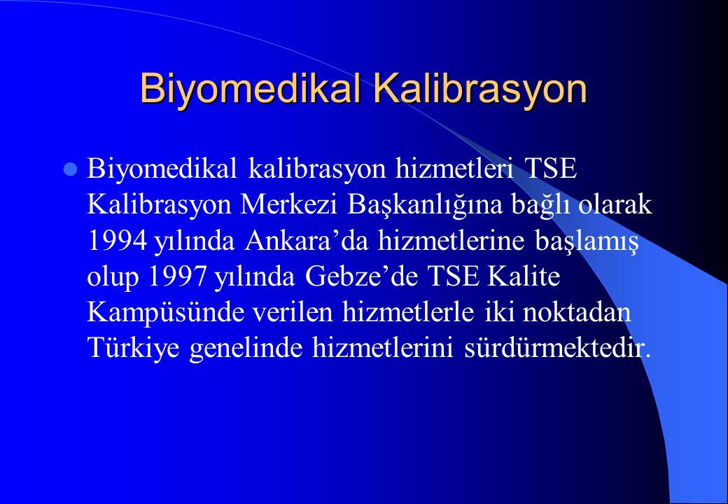 Biyomedikal Kalibrasyon Biyomedikal kalibrasyon hizmetleri TSE Kalibrasyon Merkezi Başkanlığına bağlı olarak 1994 yılında Ankara'da hizmetlerine başla