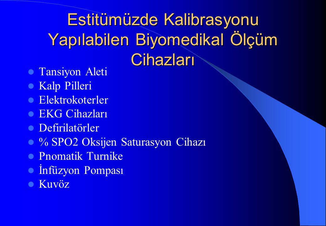 Estitümüzde Kalibrasyonu Yapılabilen Biyomedikal Ölçüm Cihazları Tansiyon Aleti Kalp Pilleri Elektrokoterler EKG Cihazları Defirilatörler % SPO2 Oksij
