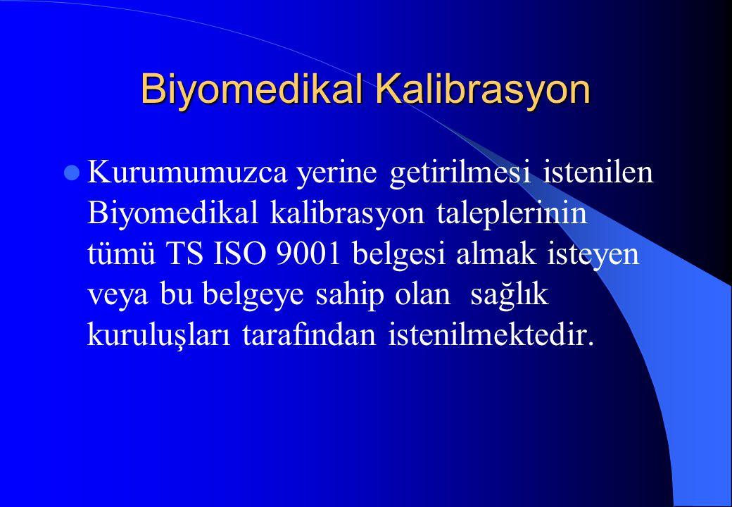 Biyomedikal Kalibrasyon Kurumumuzca yerine getirilmesi istenilen Biyomedikal kalibrasyon taleplerinin tümü TS ISO 9001 belgesi almak isteyen veya bu b