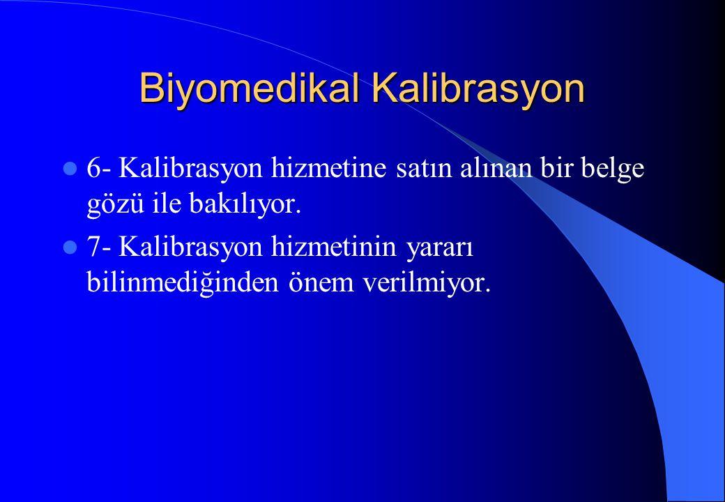 Biyomedikal Kalibrasyon 6- Kalibrasyon hizmetine satın alınan bir belge gözü ile bakılıyor. 7- Kalibrasyon hizmetinin yararı bilinmediğinden önem veri