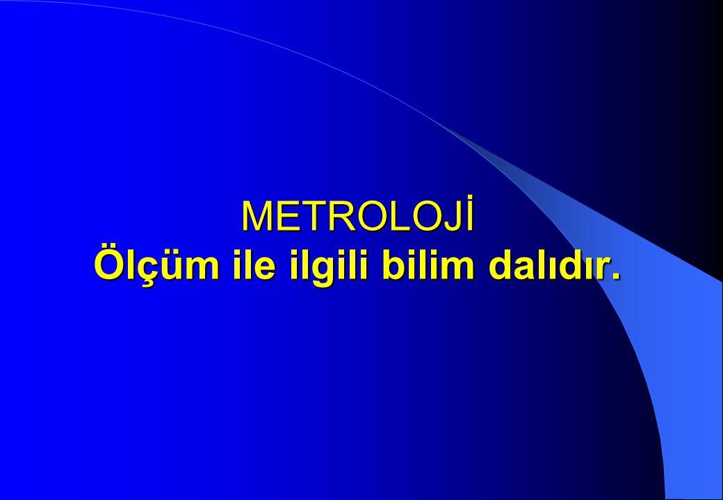 METROLOJİ BİLİMSEL METROLOJİ (TÜBİTAK-UME) ENDÜSTRİYEL METROLOJİ (KALİBRASYON) (TSE) LEGAL (KANUNİ) METROLOJİ (SAN.