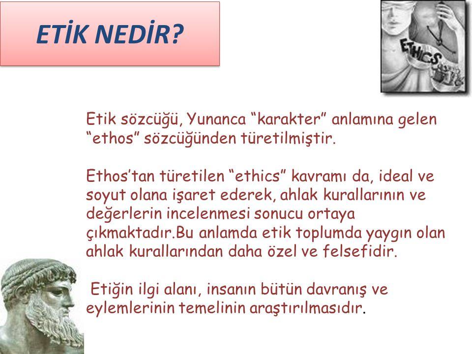 """ETİK NEDİR? Etik sözcüğü, Yunanca """"karakter"""" anlamına gelen """"ethos"""" sözcüğünden türetilmiştir. Ethos'tan türetilen """"ethics"""" kavramı da, ideal ve soyut"""