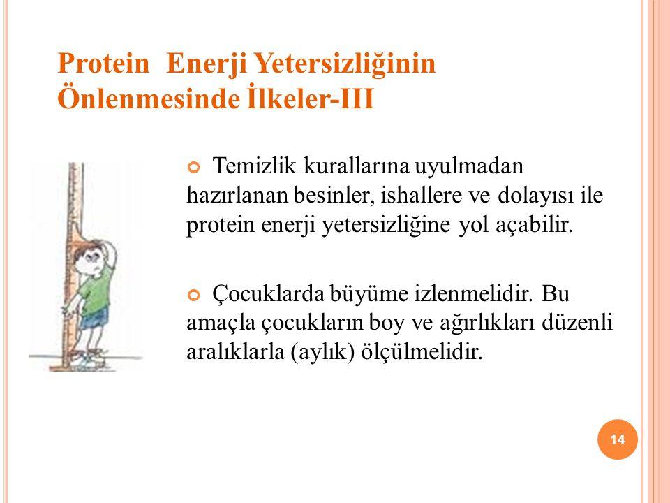 Protein Enerji Yetersizliğinin Önlenmesinde İlkeler-III Temizlik kurallarına uyulmadan hazırlanan besinler, ishallere ve dolayısı ile protein enerji yetersizliğine yol açabilir.