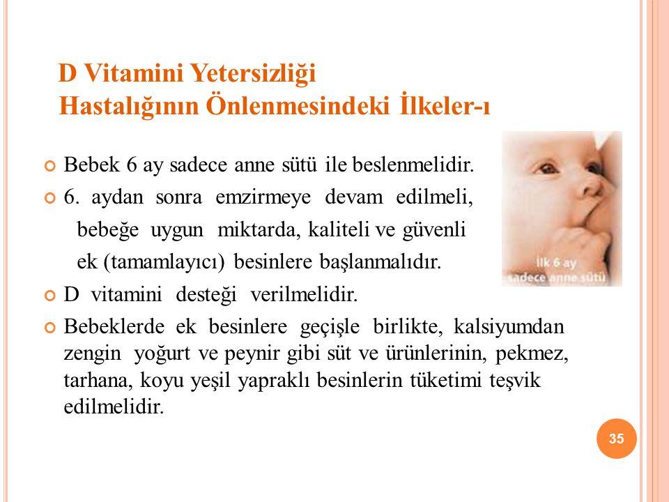 D Vitamini Yetersizliği Hastalığının Önlenmesindeki İlkeler-ı Bebek 6 ay sadece anne sütü ile beslenmelidir.