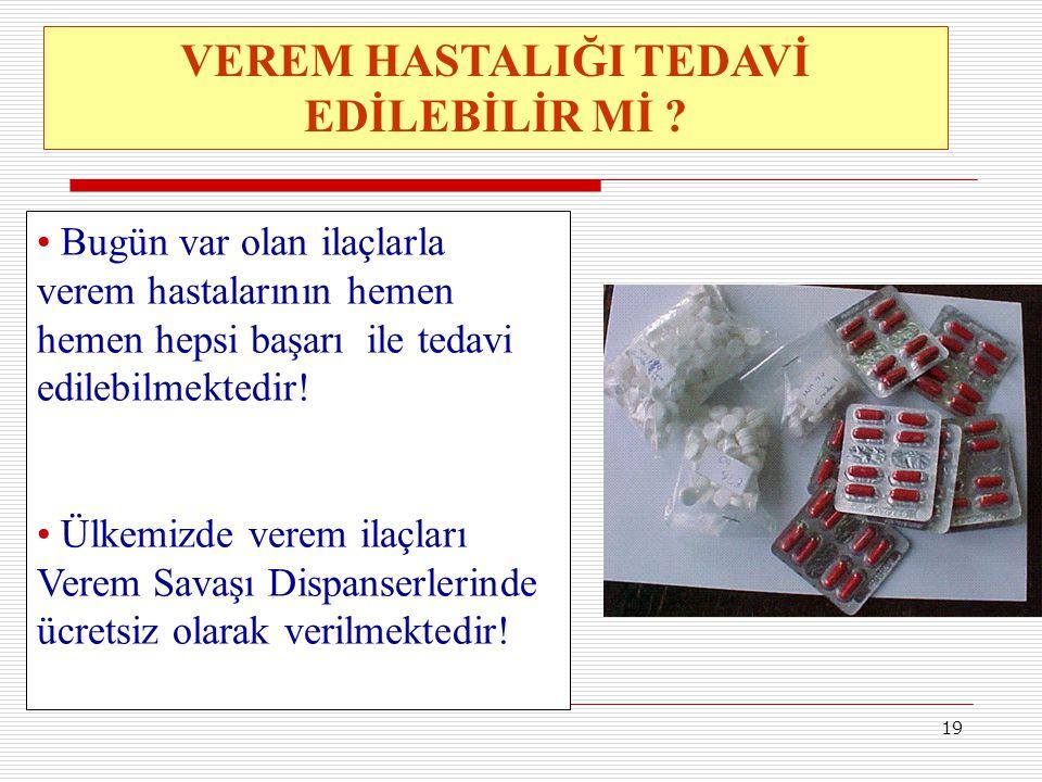 19 VEREM HASTALIĞI TEDAVİ EDİLEBİLİR Mİ ? Bugün var olan ilaçlarla verem hastalarının hemen hemen hepsi başarı ile tedavi edilebilmektedir! Ülkemizde