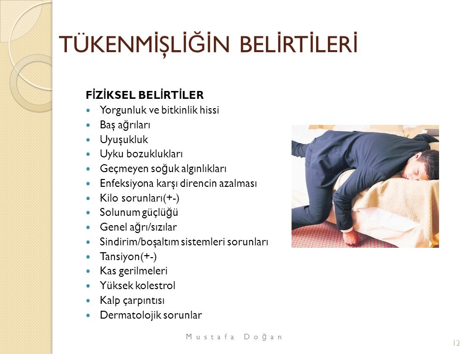 TÜKENM İ ŞL İĞİ N BEL İ RT İ LER İ F İ Z İ KSEL BEL İ RT İ LER Yorgunluk ve bitkinlik hissi Baş a ğ rıları Uyuşukluk Uyku bozuklukları Geçmeyen so ğ u