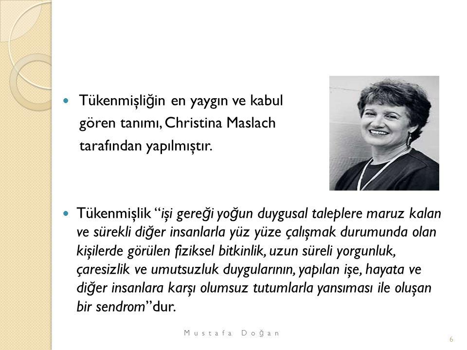 """Tükenmişli ğ in en yaygın ve kabul gören tanımı, Christina Maslach tarafından yapılmıştır. Tükenmişlik """"işi gere ğ i yo ğ un duygusal taleplere maruz"""