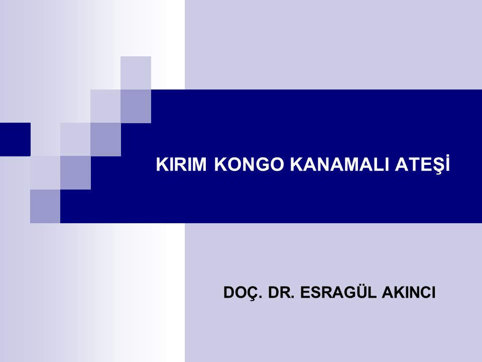 KIRIM KONGO KANAMALI ATEŞİ DOÇ. DR. ESRAGÜL AKINCI