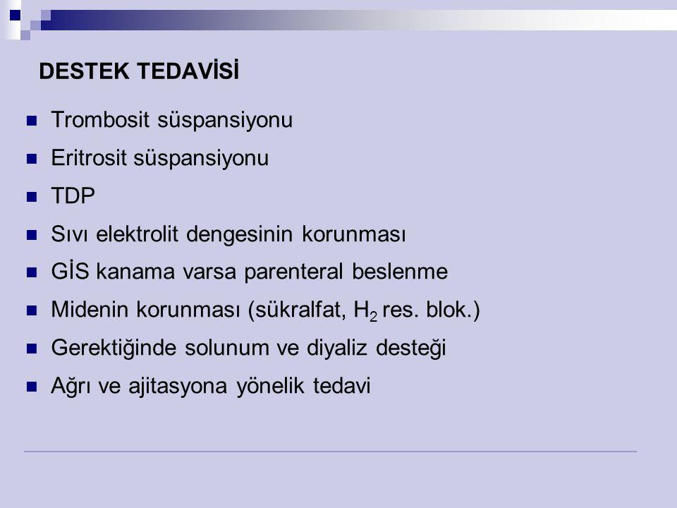 DESTEK TEDAVİSİ Trombosit süspansiyonu Eritrosit süspansiyonu TDP Sıvı elektrolit dengesinin korunması GİS kanama varsa parenteral beslenme Midenin ko
