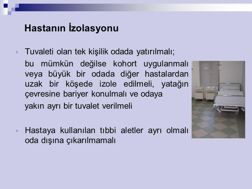 Hastanın İzolasyonu  Tuvaleti olan tek kişilik odada yatırılmalı; bu mümkün değilse kohort uygulanmalı veya büyük bir odada diğer hastalardan uzak bi