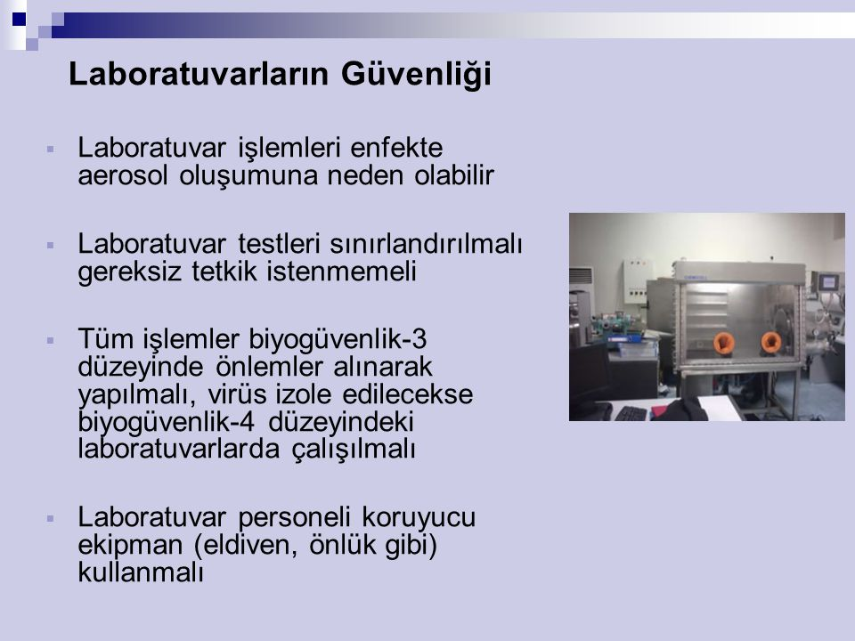 Laboratuvarların Güvenliği  Laboratuvar işlemleri enfekte aerosol oluşumuna neden olabilir  Laboratuvar testleri sınırlandırılmalı gereksiz tetkik i