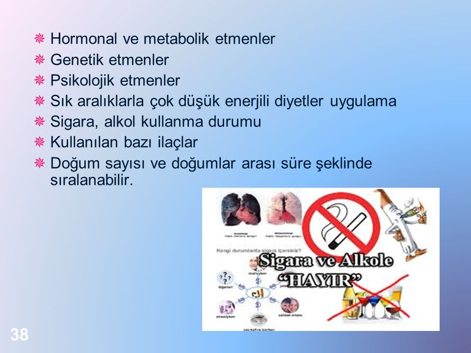  Hormonal ve metabolik etmenler  Genetik etmenler  Psikolojik etmenler  Sık aralıklarla çok düşük enerjili diyetler uygulama  Sigara, alkol kulla