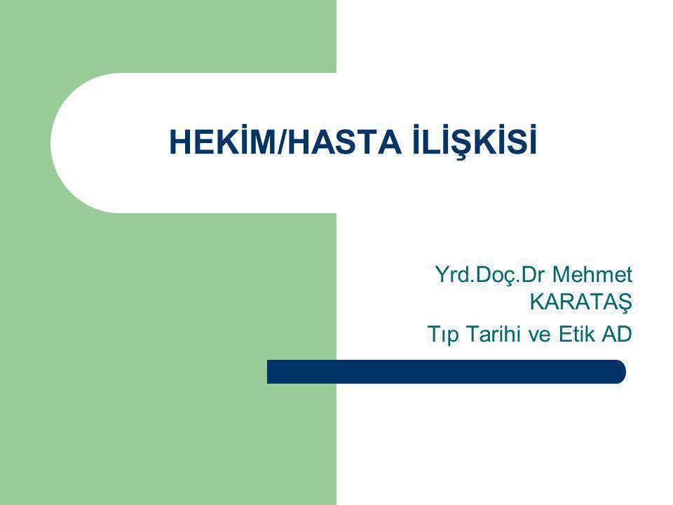 HEKİM/HASTA İLİŞKİSİ Yrd.Doç.Dr Mehmet KARATAŞ Tıp Tarihi ve Etik AD