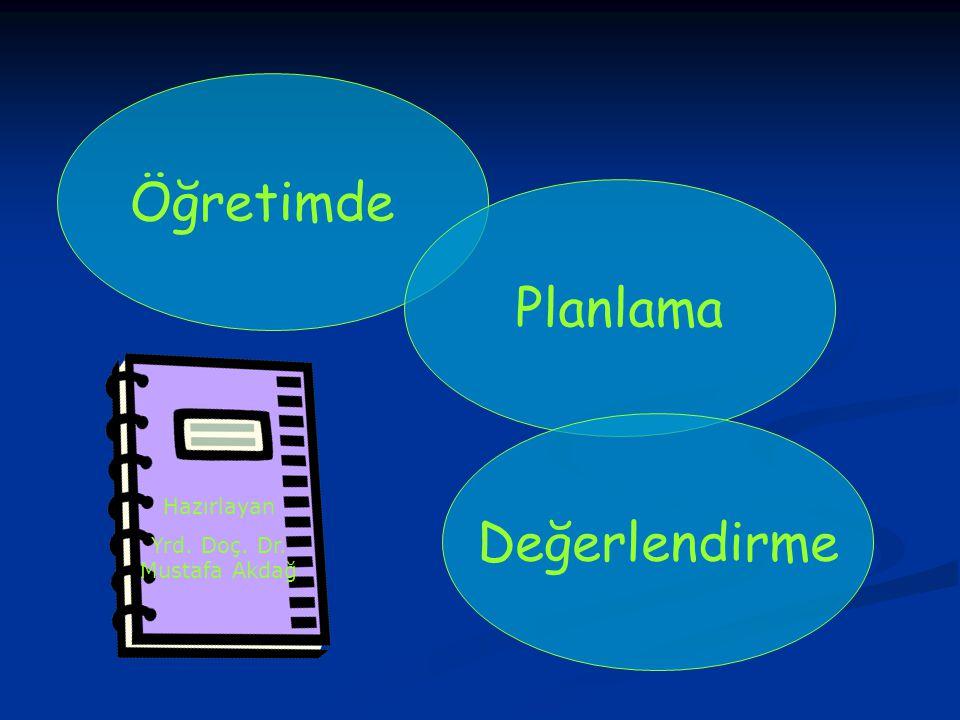Öğretimde Planlama Değerlendirme Hazırlayan Yrd. Doç. Dr. Mustafa Akdağ