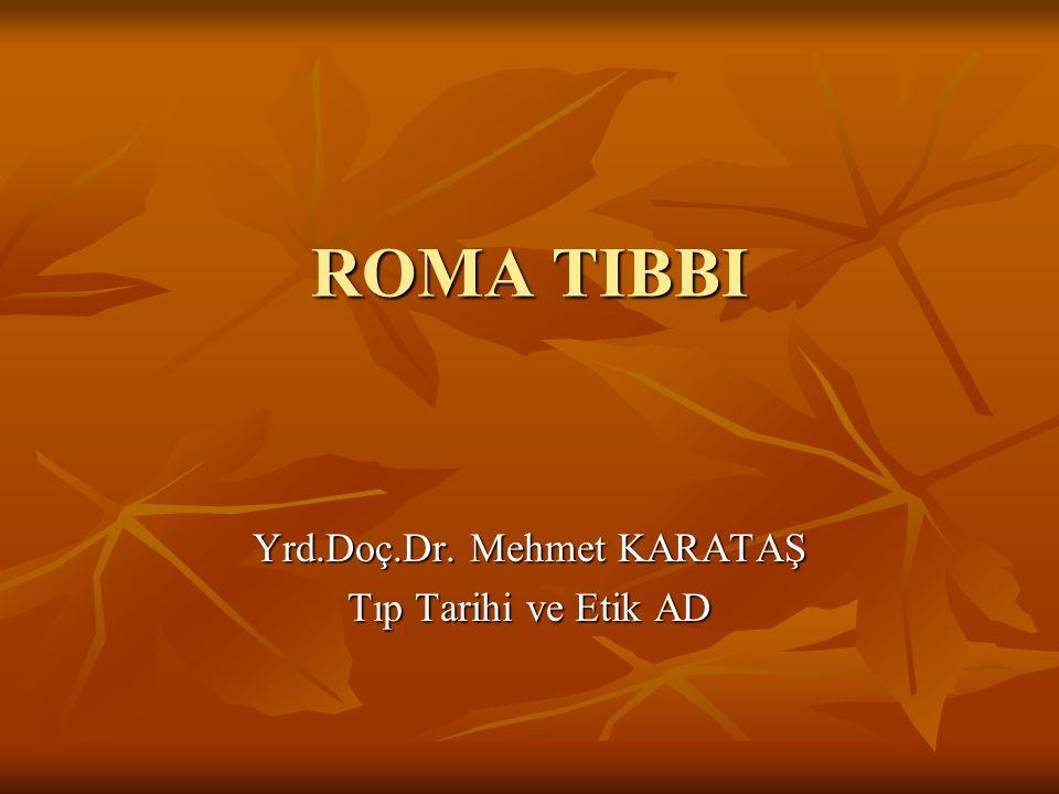 ROMA TIBBI Yrd.Doç.Dr. Mehmet KARATAŞ Tıp Tarihi ve Etik AD