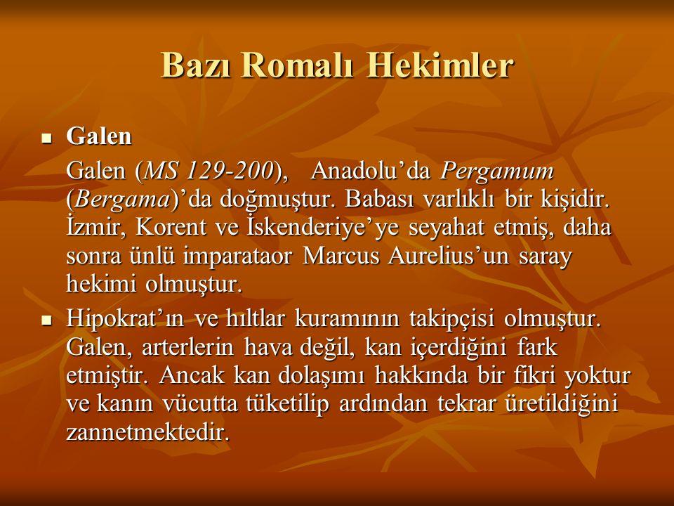 Bazı Romalı Hekimler Galen Galen Galen (MS 129-200), Anadolu'da Pergamum (Bergama)'da doğmuştur. Babası varlıklı bir kişidir. İzmir, Korent ve İskende