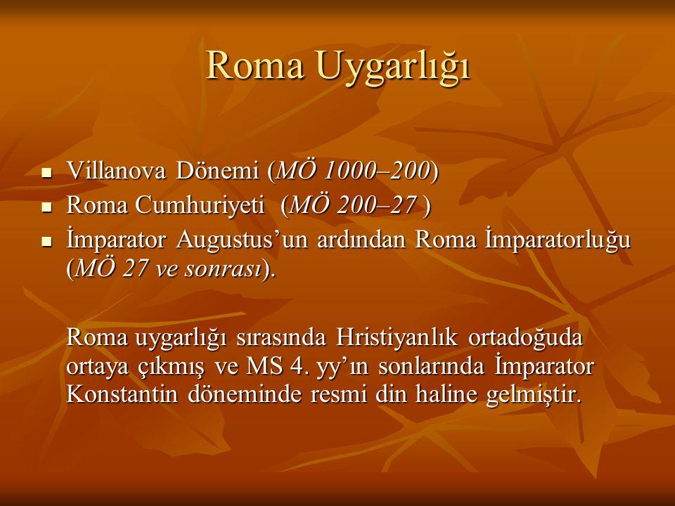 Roma Uygarlığı Villanova Dönemi (MÖ 1000–200) Villanova Dönemi (MÖ 1000–200) Roma Cumhuriyeti (MÖ 200–27 ) Roma Cumhuriyeti (MÖ 200–27 ) İmparator Aug