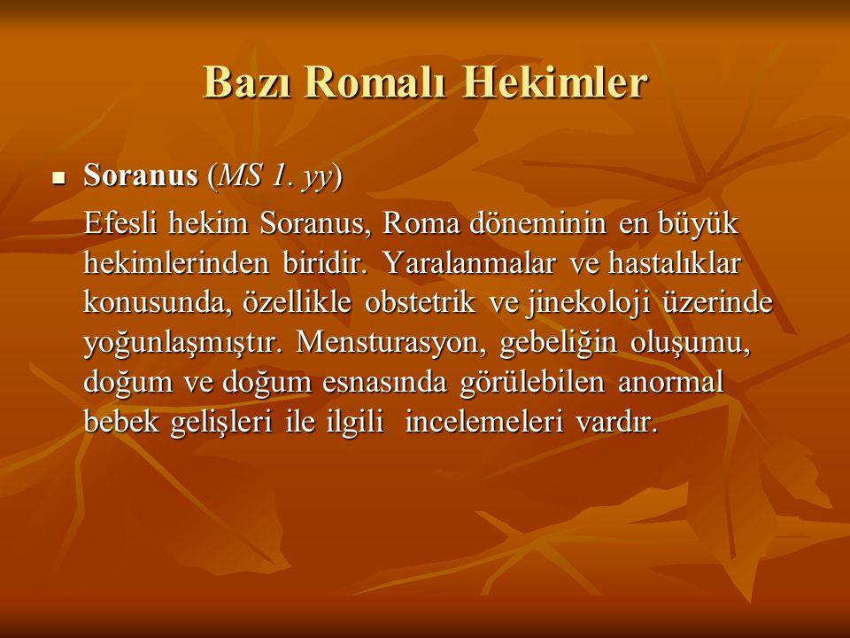 Bazı Romalı Hekimler Soranus (MS 1. yy) Soranus (MS 1. yy) Efesli hekim Soranus, Roma döneminin en büyük hekimlerinden biridir. Yaralanmalar ve hastal