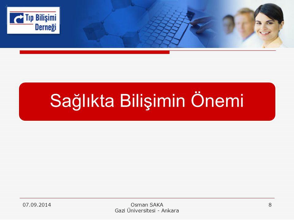 Sağlıkta Bilişimin Önemi 07.09.20148Osman SAKA Gazi Üniversitesi - Ankara