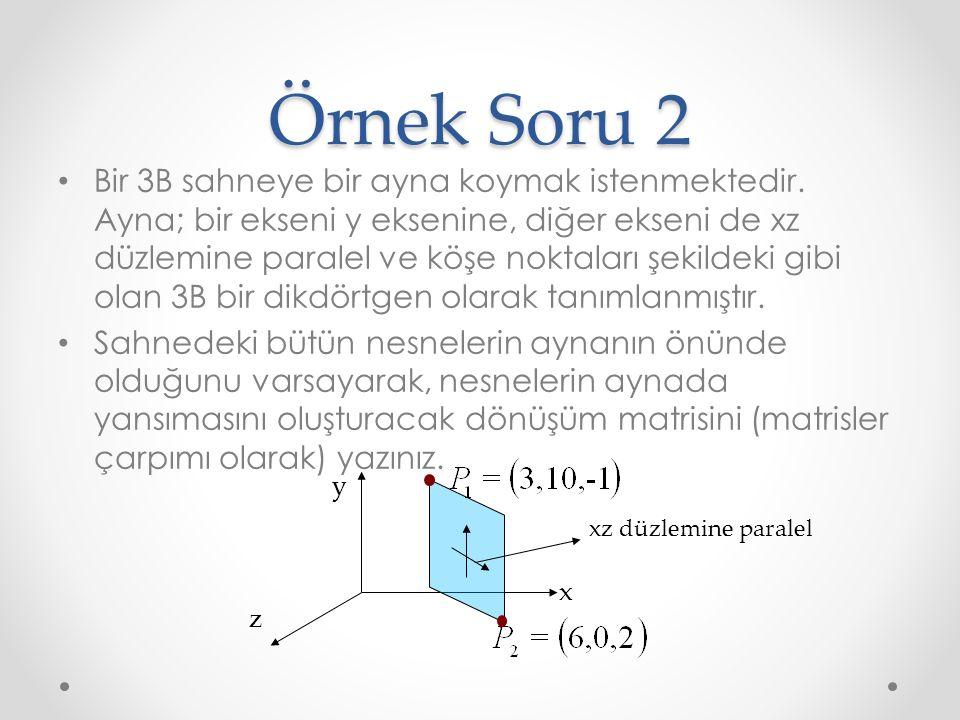 Örnek Soru 2 Bir 3B sahneye bir ayna koymak istenmektedir. Ayna; bir ekseni y eksenine, diğer ekseni de xz düzlemine paralel ve köşe noktaları şekilde