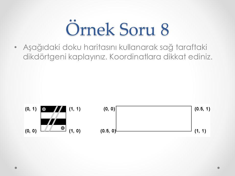 Örnek Soru 8 Aşağıdaki doku haritasını kullanarak sağ taraftaki dikdörtgeni kaplayınız. Koordinatlara dikkat ediniz.