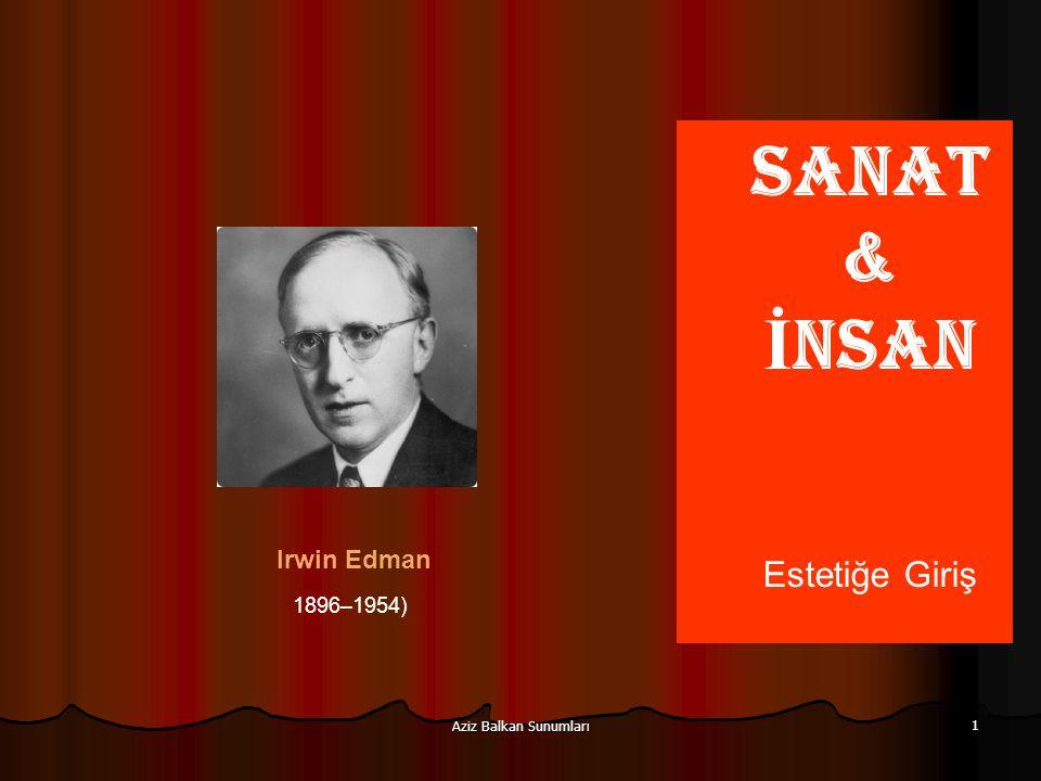 Aziz Balkan Sunumları 1 SANAT & İ NSAN Estetiğe Giriş 1896–1954) Irwin Edman