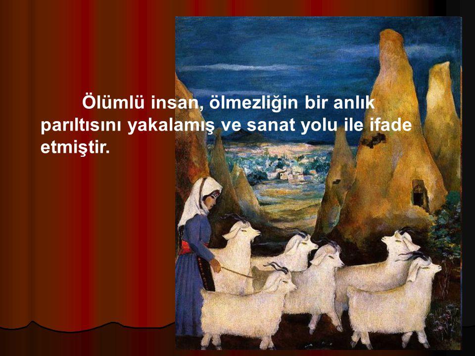 Aziz Balkan Sunumları 103 Ölümlü insan, ölmezliğin bir anlık parıltısını yakalamış ve sanat yolu ile ifade etmiştir.