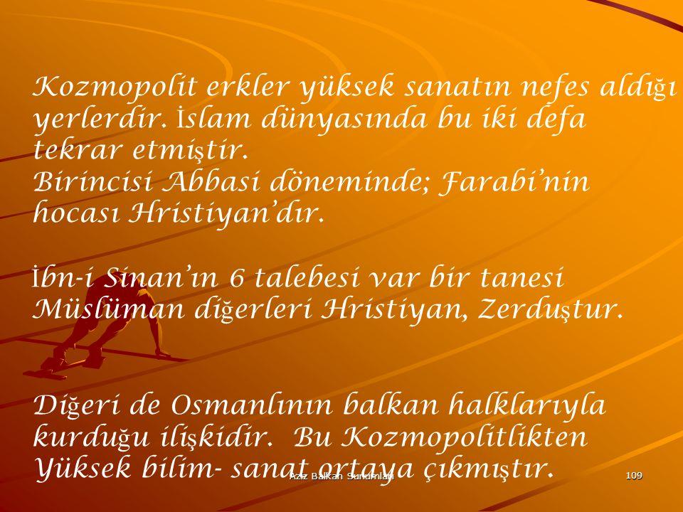 Aziz Balkan Sunumları 109 Kozmopolit erkler yüksek sanatın nefes aldı ğ ı yerlerdir. İ slam dünyasında bu iki defa tekrar etmi ş tir. Birincisi Abbasi