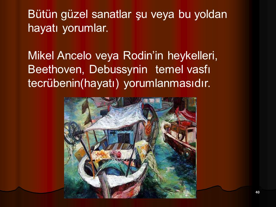 Aziz Balkan Sunumları 40 Bütün güzel sanatlar şu veya bu yoldan hayatı yorumlar. Mikel Ancelo veya Rodin'in heykelleri, Beethoven, Debussynin temel va