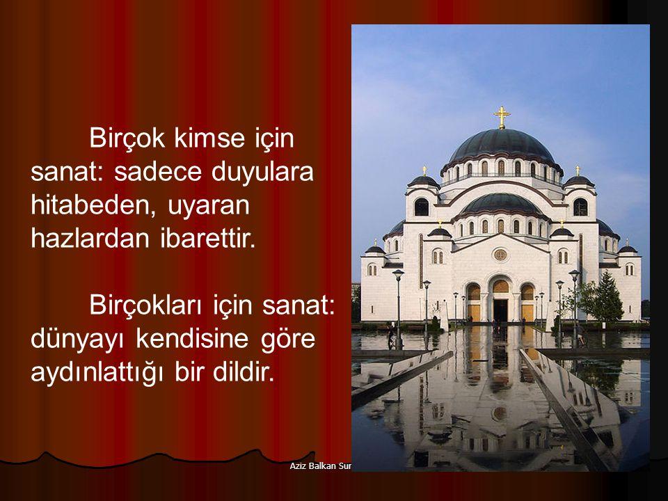 Aziz Balkan Sunumları 41 Birçok kimse için sanat: sadece duyulara hitabeden, uyaran hazlardan ibarettir. Birçokları için sanat: dünyayı kendisine göre