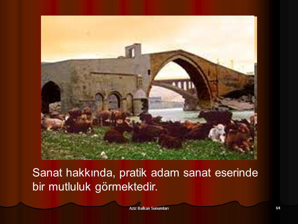 Aziz Balkan Sunumları 64 Sanat hakkında, pratik adam sanat eserinde bir mutluluk görmektedir.