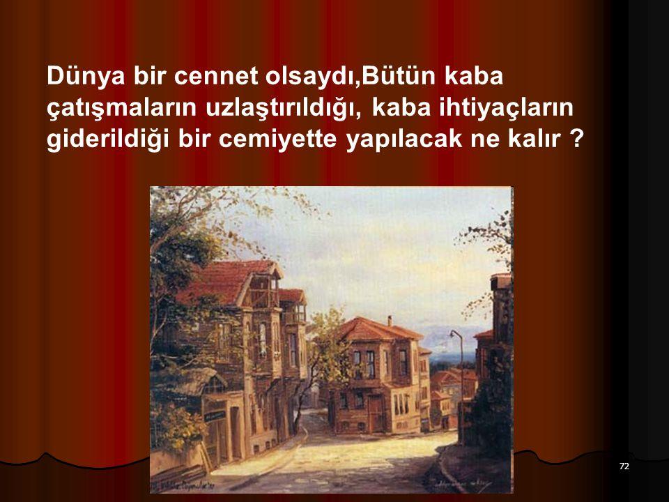 Aziz Balkan Sunumları 72 Dünya bir cennet olsaydı,Bütün kaba çatışmaların uzlaştırıldığı, kaba ihtiyaçların giderildiği bir cemiyette yapılacak ne kal