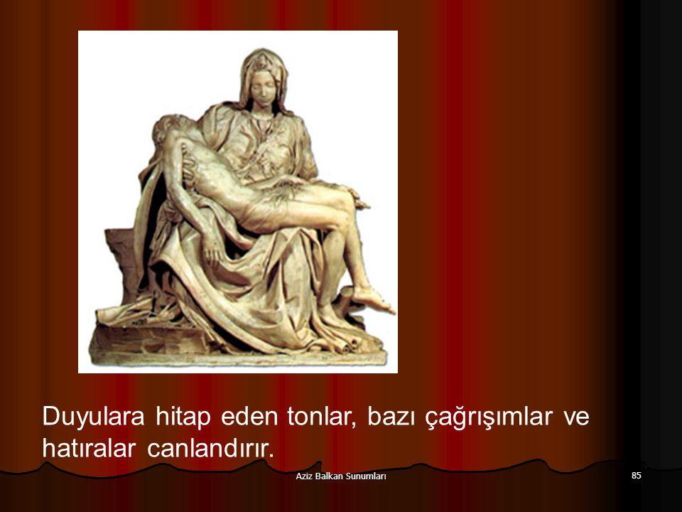 Aziz Balkan Sunumları 85 Duyulara hitap eden tonlar, bazı çağrışımlar ve hatıralar canlandırır.